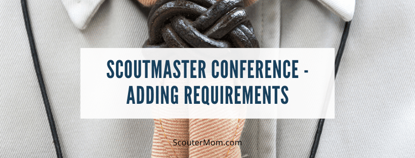 Scoutmaster Conference Adding Requirements