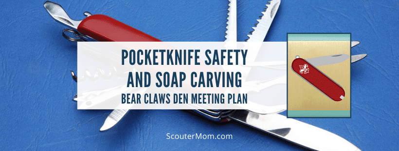 Bear Den Meeting Plan Bear Claws Pocketknife Safety and Soap Carving