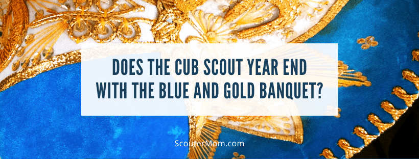 Does the Cub Scout Year End with the Blue and Gold Banquet