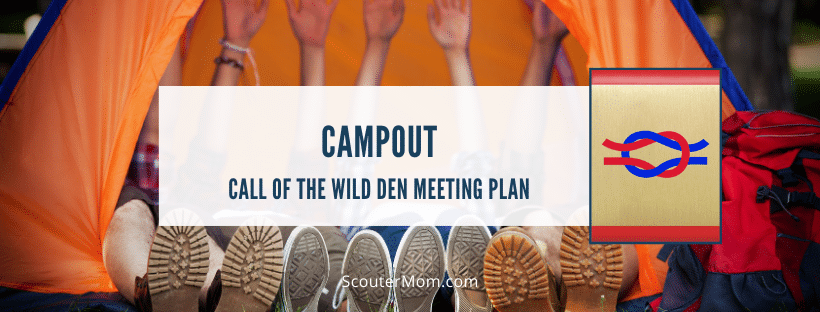 Campout Call of the Wild Den Meeting Plan
