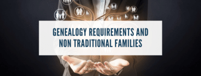 Genealogy Requirements and Non Traditional Families