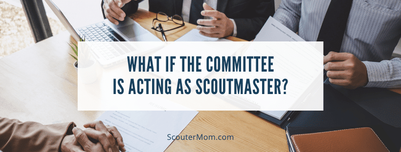 What If the Committee Is Acting as Scoutmaster