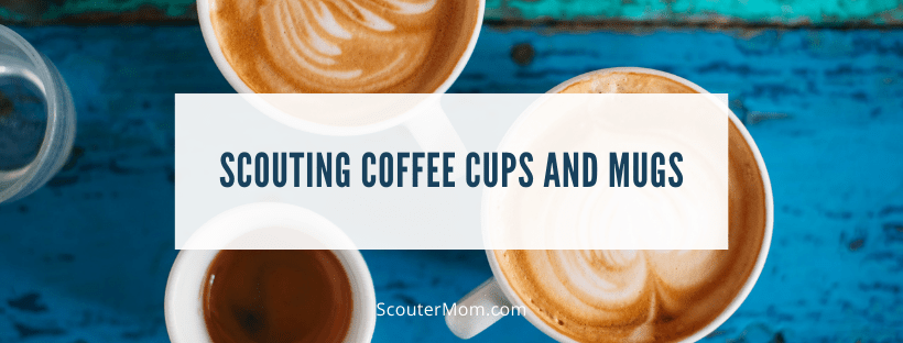 Scouting Coffee Cups and Mugs