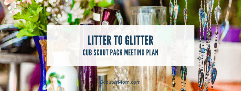 litter to Glitter Cub Scout Pack Meeting Plan