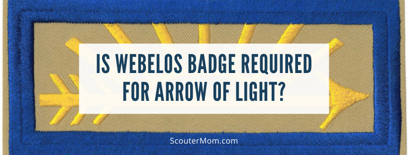 Is Webelos Badge Required for Arrow of Light