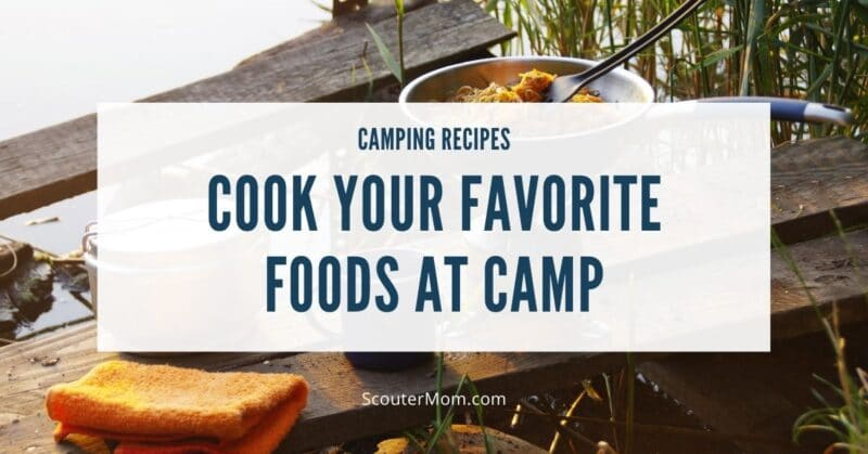 Camping Recipes Cook Your Favorite Foods at Camp
