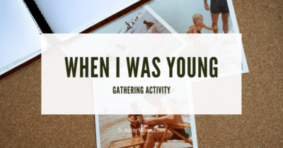 When I Was Young Gathering Activity