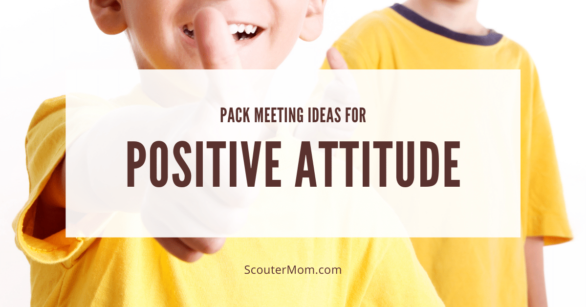 Pack Meeting Ideas for Positive Attitude
