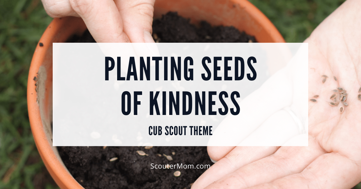 Planting Seeds of Kindness Cub Scout Theme