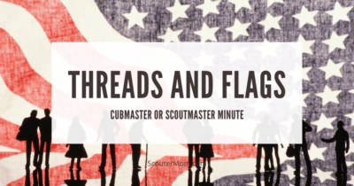 Threads and Flags Cubmaster or Scoutmaster Minute