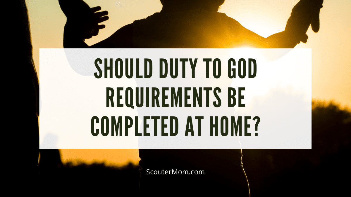 Is it better to complete Scouting's Duty To God requirements at a meeting or at home?