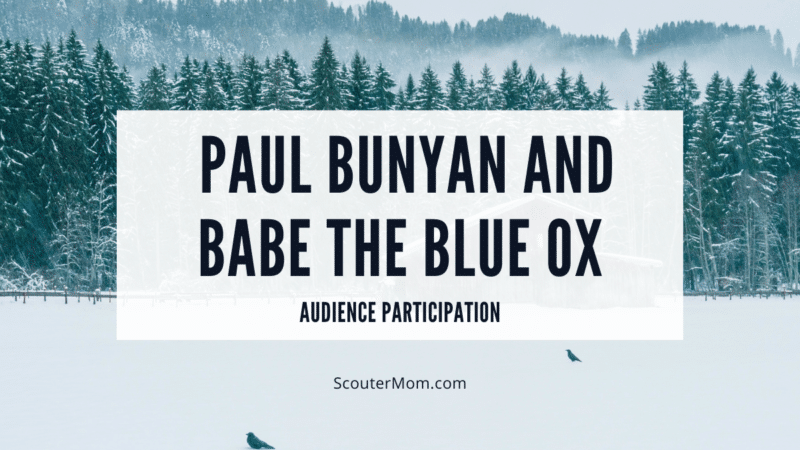 This Paul Bunyan and Babe the Blue Ox audience participation story will engage Cub Scouts