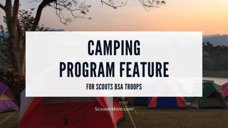 The Camping troop program feature gives Scouts camping program ideas to prepare and execute and outdoor adventure.