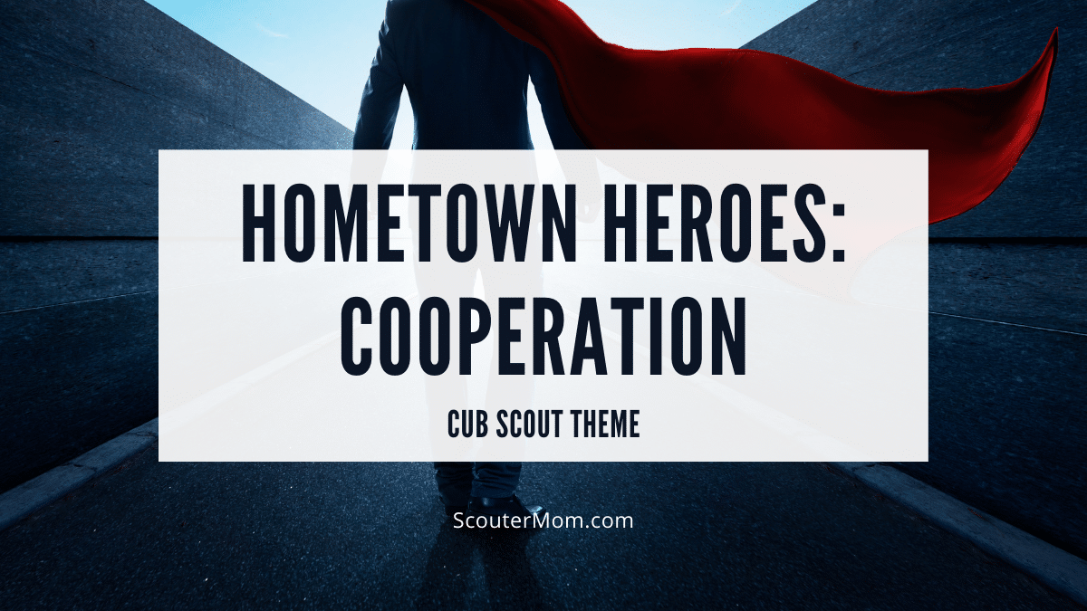 Hometown Heroes Cub Scout Theme Cooperation