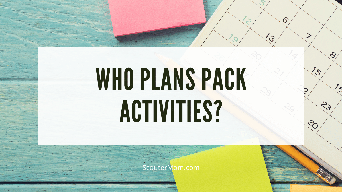 Who plans Cub Scout pack activities and manages the pack calendar?