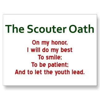 The Scouter Oath On my honor, I will do my best To smile; To be patient; And to let the youth lead.